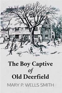 The Boy Captive of Old Deerfield