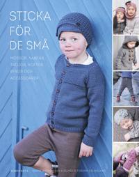 Sticka för de små : mössor, vantar, tröjor, koftor, byxor och accessoarer