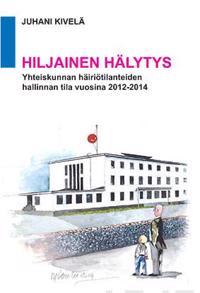 Hiljainen hälytys - Yhteiskunnan häiriötilanteiden hallinnan tila vuosina 2012-2014