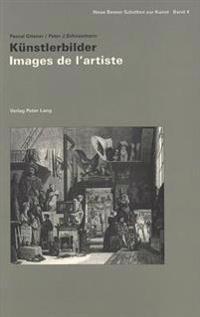 Images de L'Artiste - Kuenstlerbilder: Colloque Du Comite International D'Histoire de L'Art. Universite de Lausanne, 9 - 12 Juin 1994