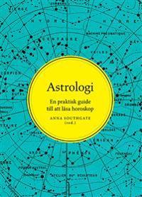 Astrologi : en praktisk guide till att läsa horoskop