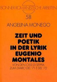 Zeit Und Poetik in Der Lyrik Eugenio Montales: Von Den Ossi Di Seppia Zum Diario del '71 E del '72