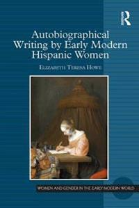 Autobiographical Writing by Early Modern Hispanic Women