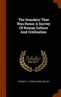 The Grandeur That Was Rome; A Survey of Roman Culture and Civilisation