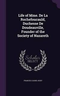 Life of Mme. de la Rochefoucauld, Duchesse de Doudeauville, Founder of the Society of Nazareth