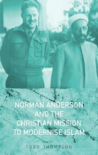 Norman Anderson and the Christian Mission to Modernise Islam
