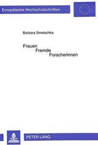 Frauen - Fremde - Forscherinnen: Leben Und Werk Der Absolventinnen Des Wiener Instituts Fuer Voelkerkunde 1945-1975. Ein Beitrag Zur Wissenschafts- Un