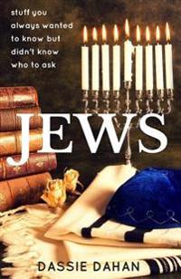 Jews: (Stuff You Always Wanted to Know, But Didn't Know Who to Ask)