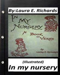 In My Nursery.by Laura E. Richards (Children's Classics) (Illustrated)