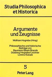 Argumente Und Zeugnisse: Philosophische Und Historische Beitraege Von Baumann/Beeh/Brands/ Duesberg/Hogrebe/Lechner/Lorenz/Sukale