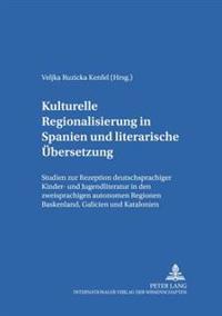 Kulturelle Regionalisierung in Spanien Und Literarische Uebersetzung: Studien Zur Rezeption Deutschsprachiger Kinder- Und Jugendliteratur in Den Zweis