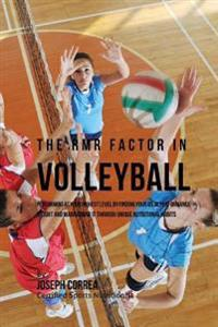 The Rmr Factor in Volleyball: Performing at Your Highest Level by Finding Your Ideal Performance Weight and Maintaining It Through Unique Nutritiona