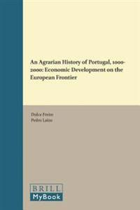 An Agrarian History of Portugal, 1000-2000: Economic Development on the European Frontier