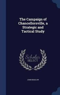 The Campaign of Chancellorsville, a Strategic and Tactical Study