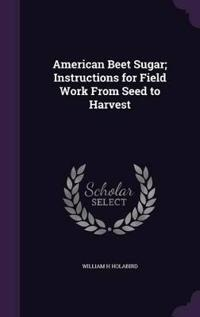 American Beet Sugar; Instructions for Field Work from Seed to Harvest