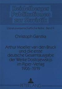 Arthur Moeller Van Den Bruck Und Die Erste Deutsche Gesamtausgabe Der Werke Dostojewskijs Im Piper-Verlag 1906-1919: Eine Bestandsaufnahme Saemtlicher