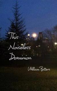 This Noiseless Dominion