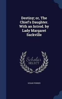 Destiny; Or, the Chief's Daughter. with an Introd. by Lady Margaret Sackville