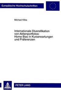 Internationale Diversifikation Von Aktienportfolios: Home Bias in Kurserwartungen Und Praeferenzen