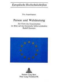 Person Und Weltdeutung: Zur Form Des Essayistischen Im Blick Auf Das Literarische Selbstverstaendnis Rudolf Kassners