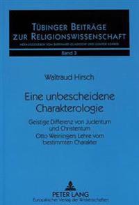 Eine Unbescheidene Charakterologie: Geistige Differenz Von Judentum Und Christentum. Otto Weiningers Lehre Vom Bestimmten Charakter