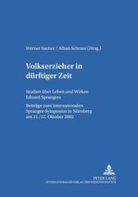Volkserzieher in Duerftiger Zeit: Studien Ueber Leben Und Wirken Eduard Sprangers