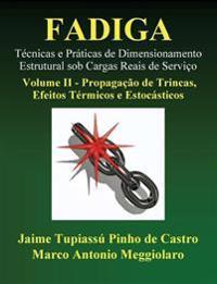 Fadiga - Tecnicas E Praticas de Dimensionamento Estrutural Sob Cargas Reais de Servico: Volume II - Propagacao de Trincas, Efeitos Termicos E Estocast