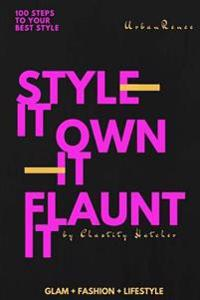 100 Steps to Your Best Style: Style It ... Own It ... Flaunt It