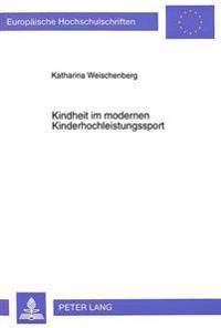 Kindheit Im Modernen Kinderhochleistungssport: Untersuchungen Zur Alltaeglichen Lebensumwelt Von C- Und D-Kader Athletinnen Im Kunstturnen Auf Der Gru