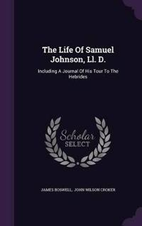 The Life of Samuel Johnson, LL. D.
