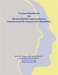 Trainee Workbook for Mental Health Approaches to Intellectual / Developmental Disability