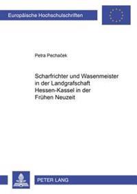 Scharfrichter Und Wasenmeister in Der Landgrafschaft Hessen-Kassel in Der Fruehen Neuzeit