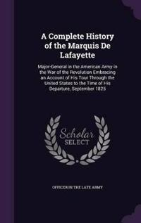 A Complete History of the Marquis de Lafayette