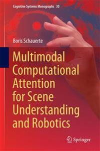 Multimodal Computational Attention for Scene Understanding and Robotics