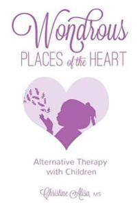 Wondrous Places of the Heart: Alternative Therapy with Children
