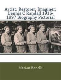 Artist; Restorer; Imaginer; Dennis C Randall 1916-1997 Biography Pictorial