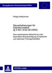 Steuerbefreiungen Fuer Inlandsumsaetze ( 4 Nrn. 8 Bis 28 Ustg): Eine Systematische Betrachtung Unter Besonderer Beruecksichtigung Europaeischer Und Na