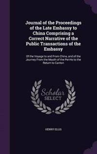 Journal of the Proceedings of the Late Embassy to China Comprising a Correct Narrative of the Public Transactions of the Embassy
