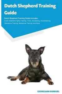 Dutch Shepherd Training Guide Dutch Shepherd Training Guide Includes