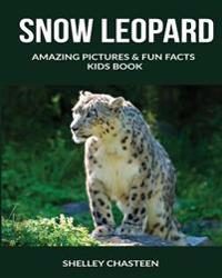 Snow Leopard: Amazing Pictures & Fun Facts Kids Book
