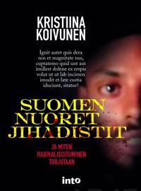 Suomen nuoret jihadistit - ja miten radikalisoituminen torjutaan?