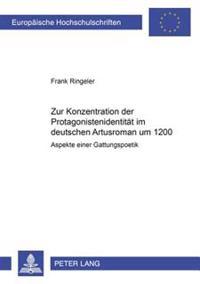 Zur Konzeption Der Protagonistenidentitaet Im Deutschen Artusroman Um 1200: Aspekte Einer Gattungspoetik