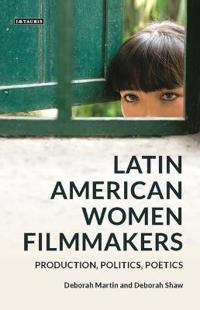 Latin American Women Filmmakers: Production, Politics, Poetics