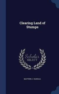 Clearing Land of Stumps
