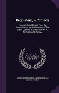 Regolstein, a Comedy