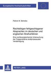 Rechtsfolgen Fehlgeschlagener Absprachen Im Deutschen Und Englischen Strafverfahren: Eine Rechtsvergleichende Untersuchung Der Folgeprobleme Strafproz
