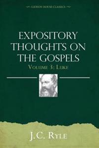 Expository Thoughts on the Gospels Volume 3: Luke