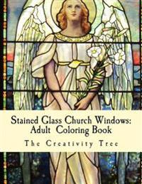 Stained Glass Church Windows: Adult Coloring Book
