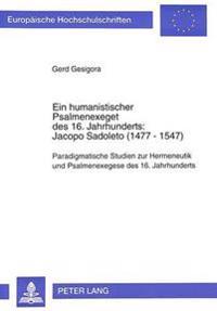 Ein Humanistischer Psalmenexeget Des 16. Jahrhunderts: . Jacopo Sadoleto (1477-1547): Paradigmatische Studien Zur Hermeneutik Und Psalmenexegese Des 1