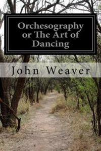 Orchesography or the Art of Dancing